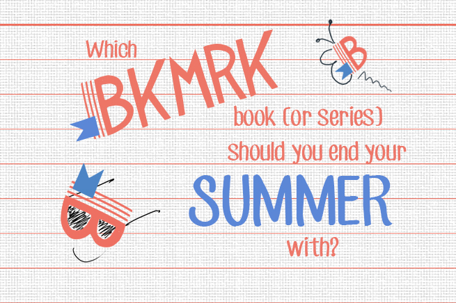 Which BKMRK book or series should you end your summer with?